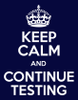 keep calm and continue testing.png